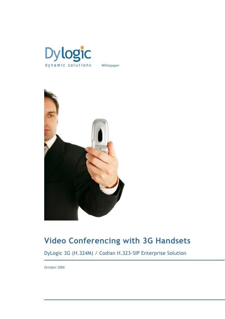 Whitepaper     Video Conferencing with 3G Handsets DyLogic 3G (H.324M) / Codian H.323-SIP Enterprise Solution  October 2006