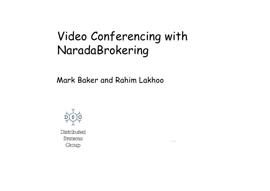 Video Conferencing with NaradaBrokering  Mark Baker and Rahim Lakhoo                                             QuickTime...