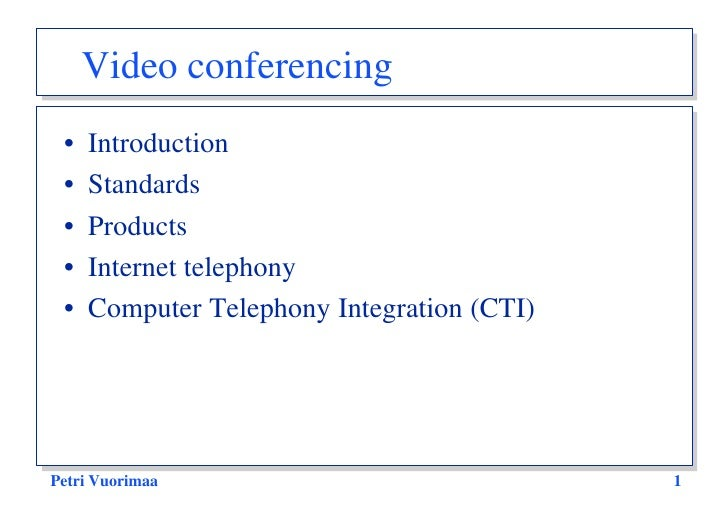 Video conferencing  •   Introduction  •   Standards  •   Products  •   Internet telephony  •   Computer Telephony Integrat...