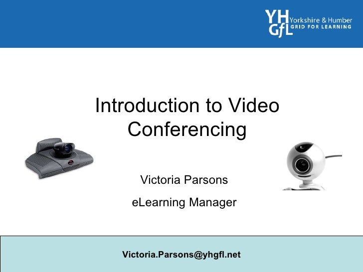 [email_address] Introduction to Video Conferencing Victoria Parsons eLearning Manager