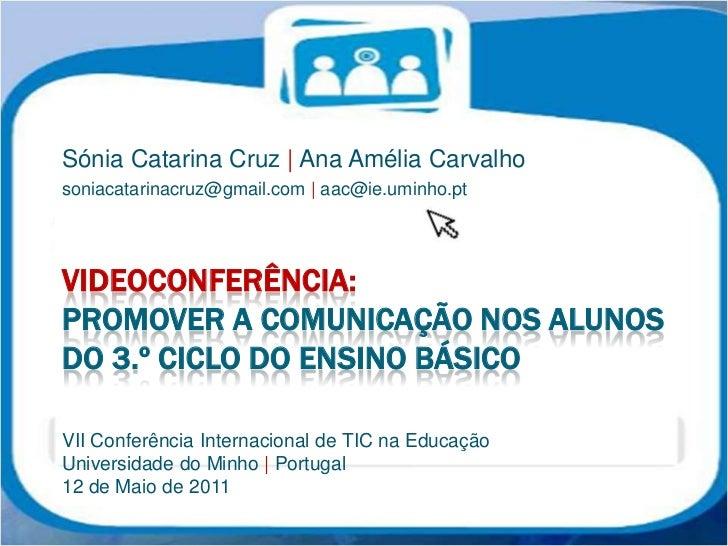 Sónia Catarina Cruz | Ana Amélia Carvalhosoniacatarinacruz@gmail.com | aac@ie.uminho.ptVIDEOCONFERÊNCIA:PROMOVER A COMUNIC...