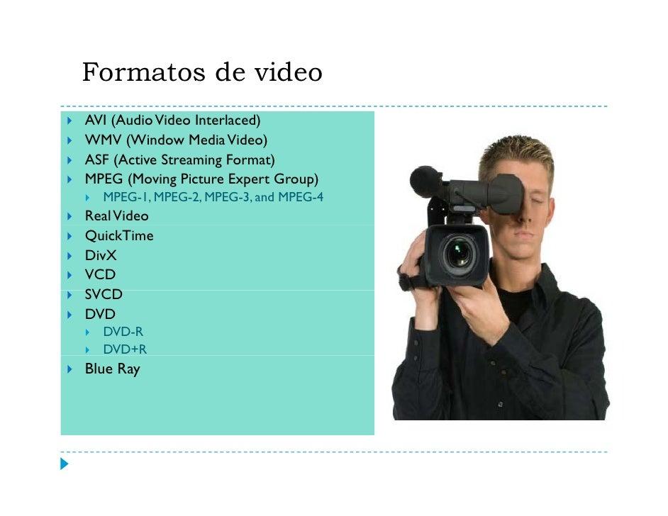 Formatos de video (cont.)     ASF (Active Streaming            Real Video   Format)                            Fue una vez...