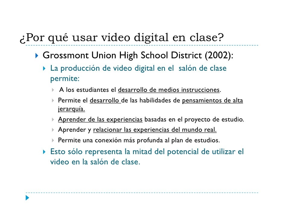 ¿Por qué usar video digital en clase?     Grossmont Union High School District (2002):      La producción de video digital...