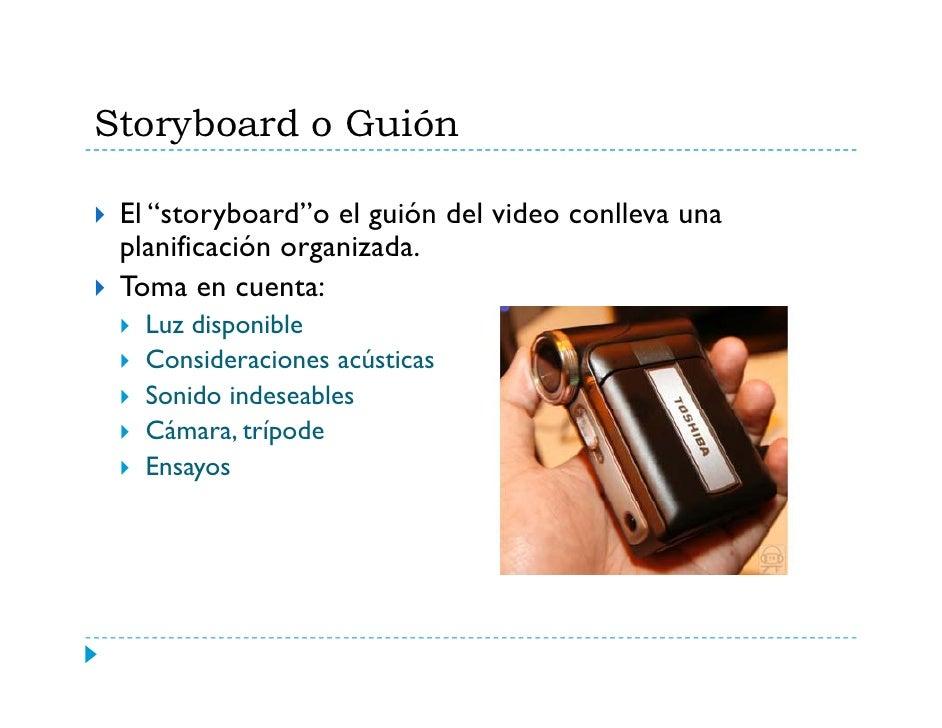 Storyboard (cont.)  Usted planifica:    Orden de los eventos    Sonidos a utilizarse    Música    Escenas    Localidades  ...