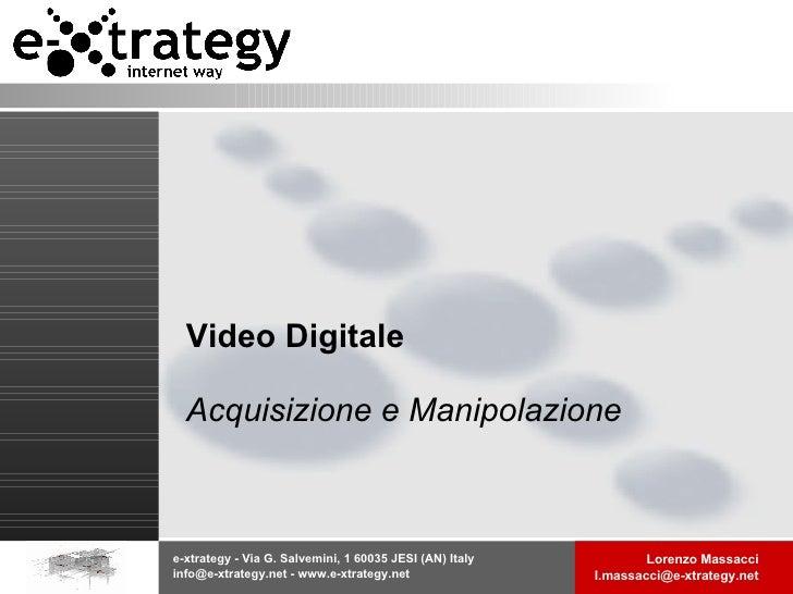 Video Digitale Acquisizione e Manipolazione