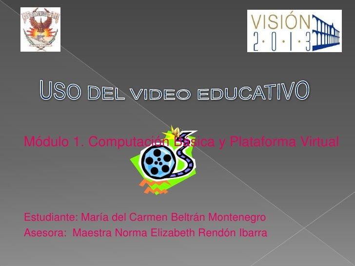 Módulo 1. Computación Básica y Plataforma Virtual<br />Estudiante: María del Carmen Beltrán Montenegro<br />Asesora:  Maes...