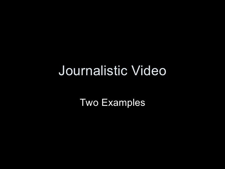 Journalistic Video Two Examples