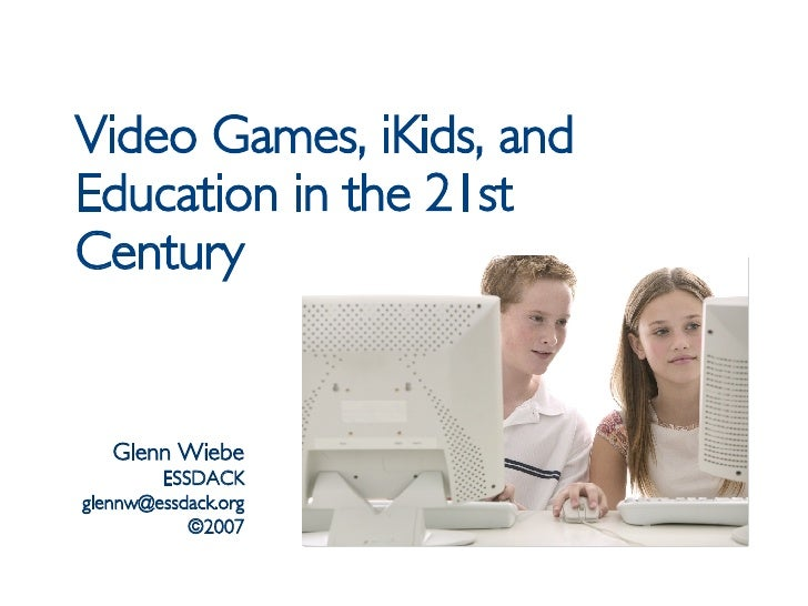 Video Games, iKids, and Education in the 21st Century Glenn Wiebe ESSDACK [email_address] ©2007