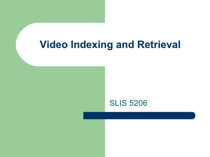 Video Indexing and Retrieval SLIS 5206