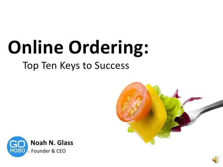Online Ordering: <br />Top Ten Keys to Success<br />Noah N. Glass<br />Founder & CEO<br />