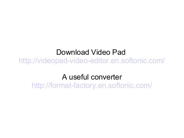Download Video Pad http://videopad-video-editor.en.softonic.com/ A useful converter http://format-factory.en.softonic.com/