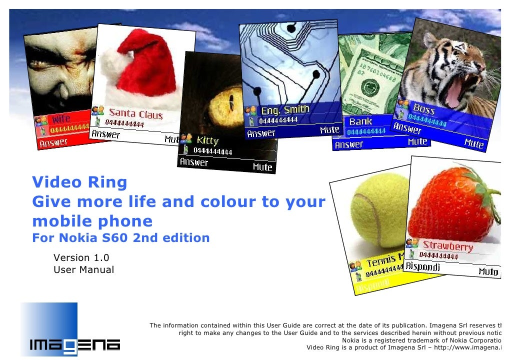 Video Ring Give more life and colour to your mobile phone For Nokia S60 2nd edition    Version 1.0    User Manual         ...