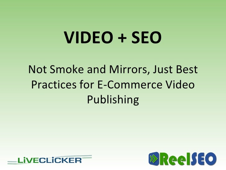 VIDEO + SEO Not Smoke and Mirrors, Just Best Practices for E-Commerce Video             Publishing