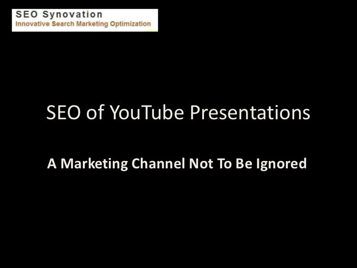 SEO of YouTube PresentationsA Marketing Channel Not To Be Ignored