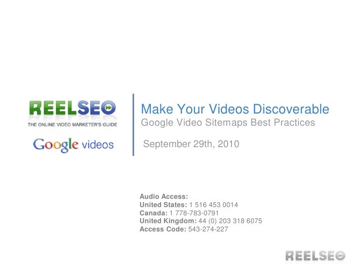 Make Your Videos Discoverable Google Video Sitemaps Best Practices  September 29th, 2010     Audio Access: United States: ...