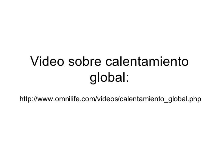 Video sobre calentamiento             global: http://www.omnilife.com/videos/calentamiento_global.php