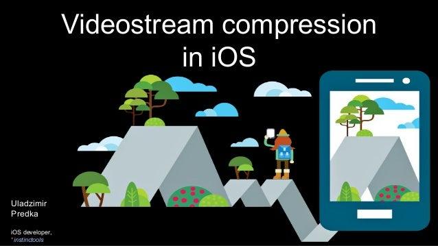 Videostream compression in iOS