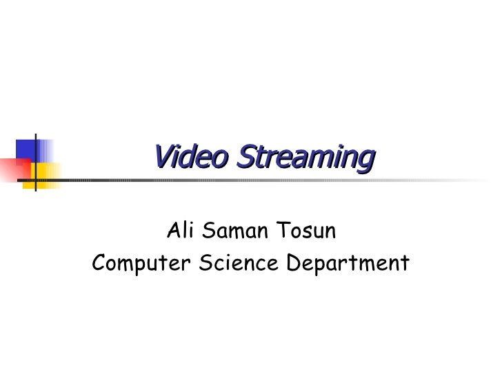 Video Streaming Ali Saman Tosun Computer Science Department