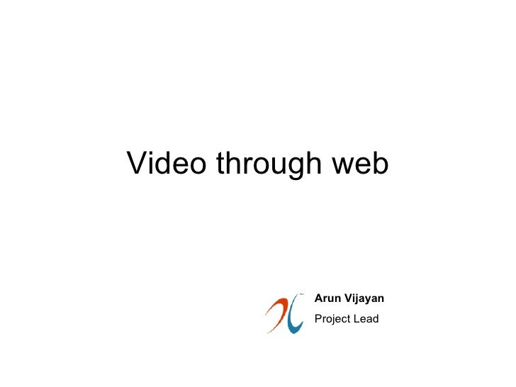 Video through web Arun Vijayan Project Lead