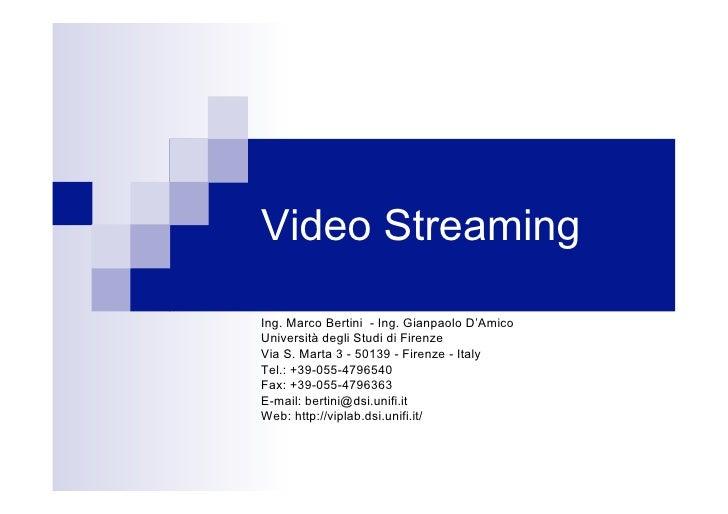 Video Streaming  Ing. Marco Bertini - Ing. Gianpaolo D'Amico Università degli Studi di Firenze Via S. Marta 3 - 50139 - Fi...