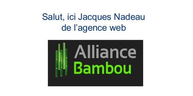 Salut, ici Jacques Nadeau de l'agence web