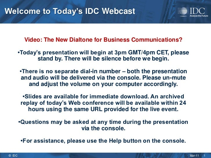 Welcome to Today's IDC Webcast          Video: The New Dialtone for Business Communications?        •Today's presentation ...