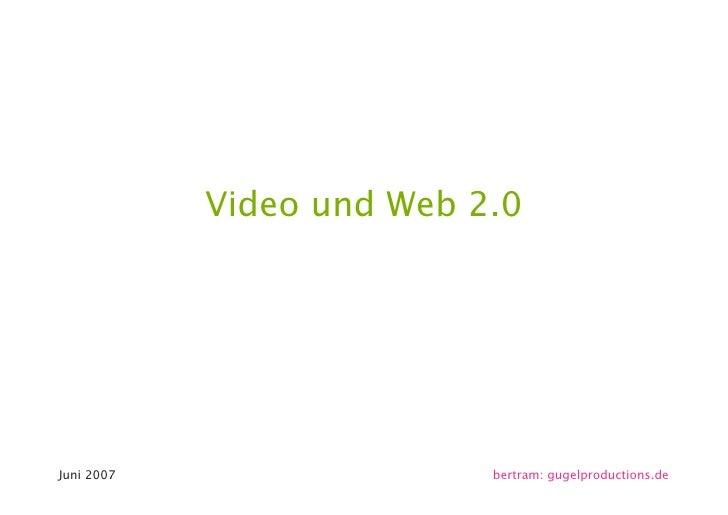 Video und Web 2.0     Juni 2007                  bertram: gugelproductions.de                                               1