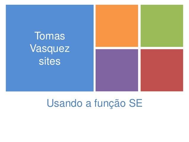 + Usando a função SE Tomas Vasquez sites