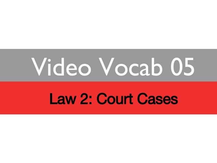 Law 2: Court Cases Video Vocab 05