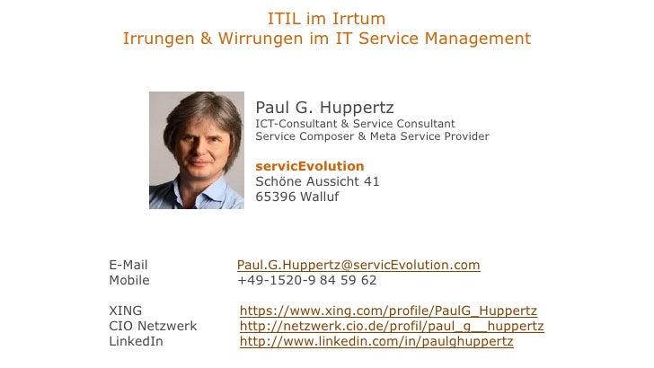 ITIL im Irrtum  Irrungen & Wirrungen im IT Service Management                 Paul G. Huppertz                 ICT-Consult...