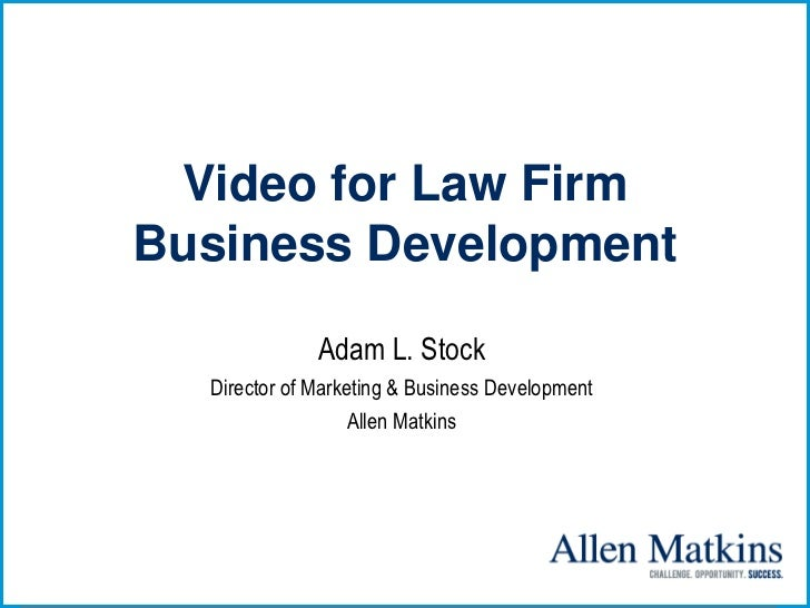 Video for Law FirmBusiness Development              Adam L. Stock  Director of Marketing & Business Development           ...