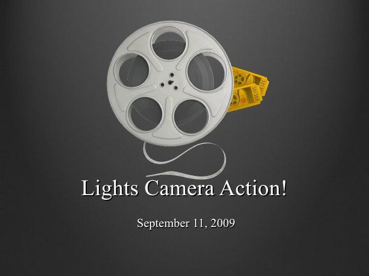 Lights Camera Action! September 11, 2009