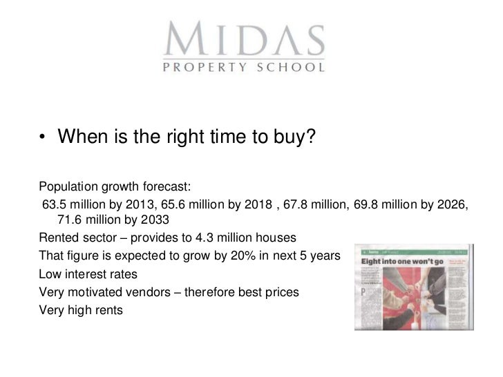 • When is the right time to buy?Population growth forecast:63.5 million by 2013, 65.6 million by 2018 , 67.8 million, 69.8...