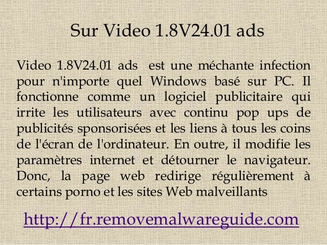 Sur Video 1.8V24.01 ads Video 1.8V24.01 ads est une méchante infection pour n'importe quel Windows basé sur PC. Il fonctio...