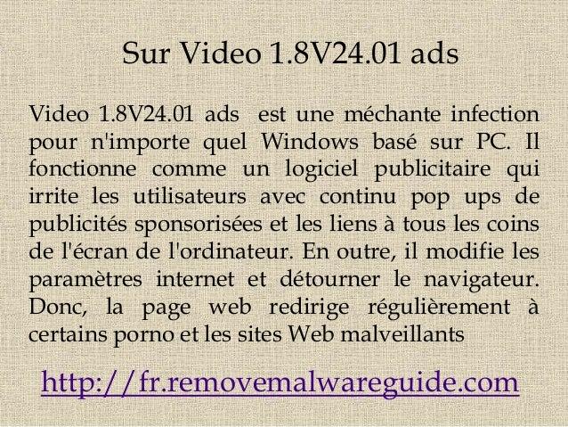 Sur Video 1.8V24.01 ads Video 1.8V24.01 ads est une méchante infection pour n'importe quel Windows basé sur PC. Il fonctio...