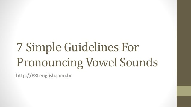 7 Simple Guidelines For Pronouncing Vowel Sounds http://EXLenglish.com.br