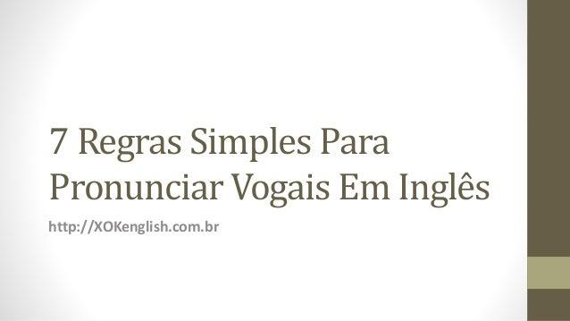 7 Regras Simples Para Pronunciar Vogais Em Inglês http://XOKenglish.com.br