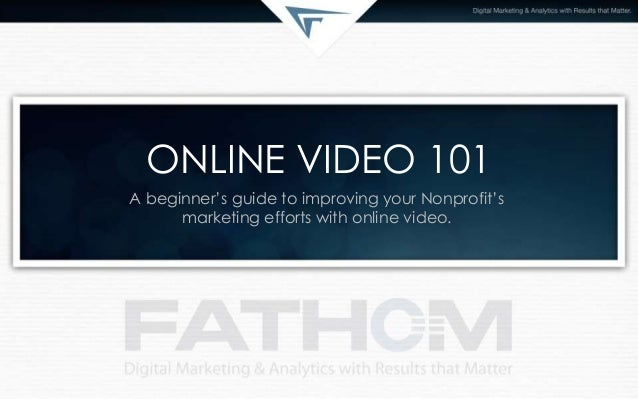 ONLINE VIDEO 101A beginner's guide to improving your Nonprofit'smarketing efforts with online video.
