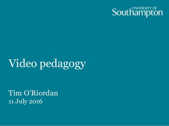 Video pedagogy Tim O'Riordan 11 July 2016