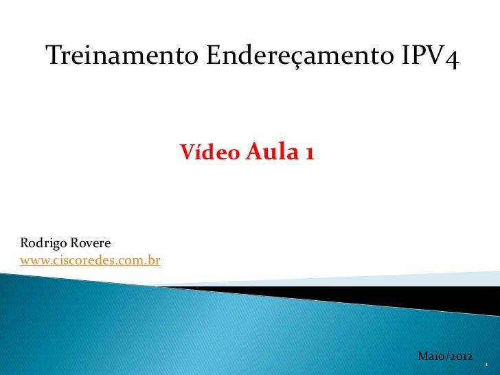 Treinamento Endereçamento IPV4                        Vídeo Aula 1Rodrigo Roverewww.ciscoredes.com.br                     ...