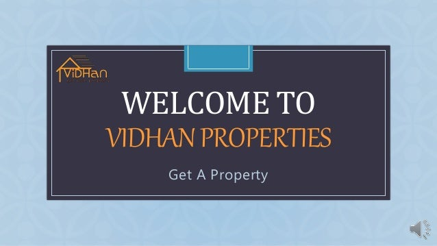 C WELCOME TO VIDHANPROPERTIES Get A Property