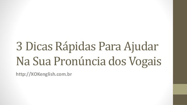 3 Dicas Rápidas Para Ajudar Na Sua Pronúncia dos Vogais http://XOKenglish.com.br