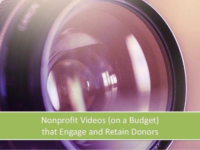 NonprofitVideos(onaBudget) thatEngageandRetainDonors