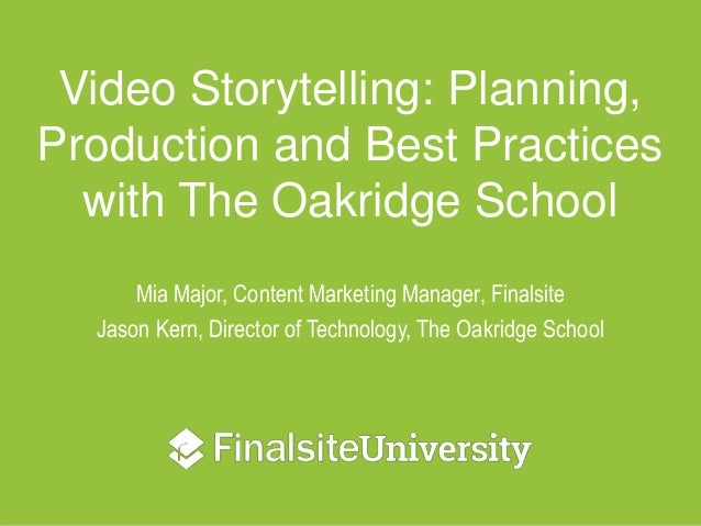 Video Storytelling: Planning, Production and Best Practices with The Oakridge School Mia Major, Content Marketing Manager,...