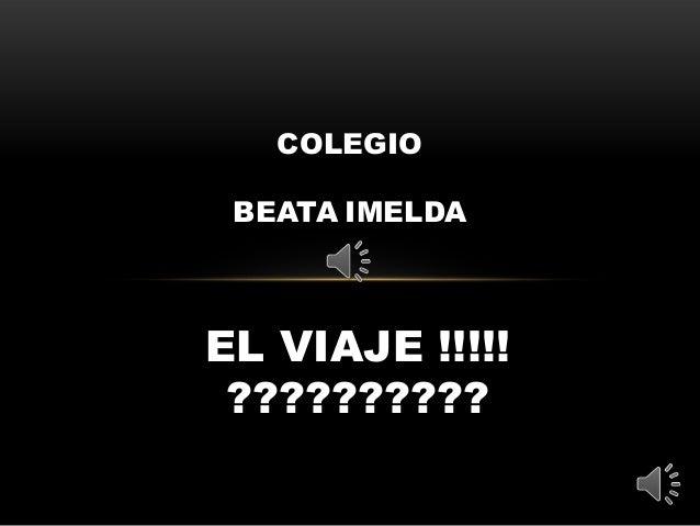 COLEGIO BEATA IMELDA  EL VIAJE !!!!! ??????????