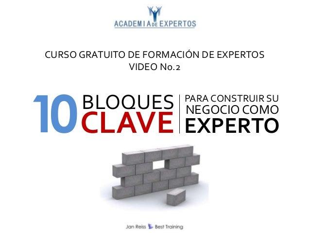10BLOQUESCLAVEPARA CONSTRUIR SUNEGOCIOCOMOEXPERTOCURSO GRATUITO DE FORMACIÓN DE EXPERTOSVIDEO No.2