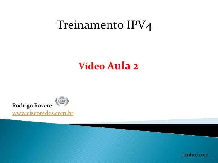 Treinamento IPV4                        Vídeo Aula 2Rodrigo Roverewww.ciscoredes.com.br                                   ...