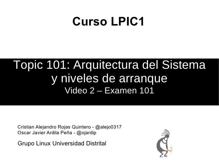 Curso LPIC1 Video 2 – Examen 101 Topic 101: Arquitectura del Sistema y niveles de arranque <ul>Grupo Linux Universidad Dis...