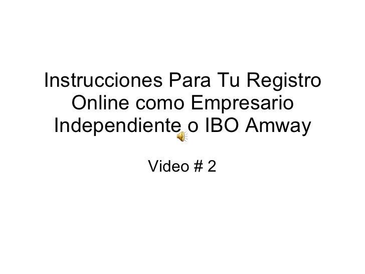 Instrucciones Para Tu Registro Online como Empresario Independiente o IBO Amway Video # 2