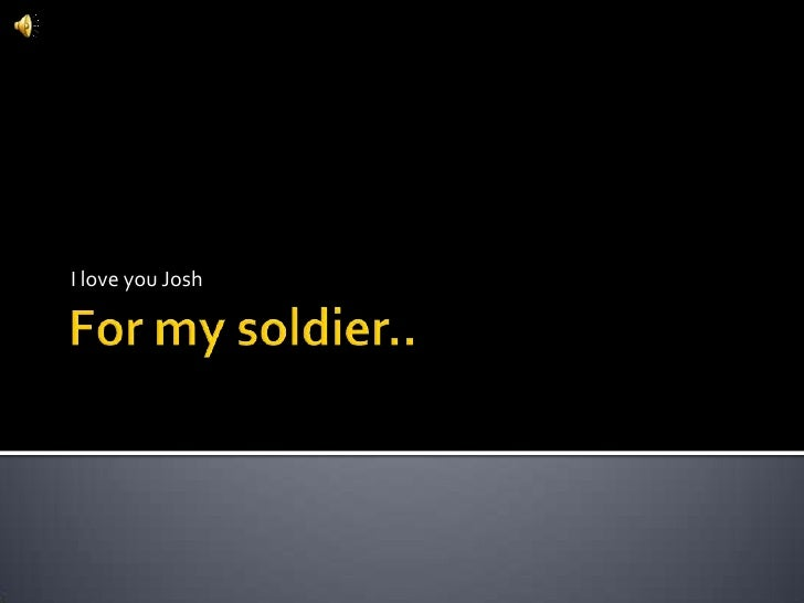 For my soldier..<br />I love you Josh<br />